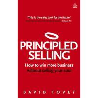 【预订】Principled Selling: How to Win More Business Without Se