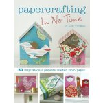 Papercrafting in No Time: 50 Inspirational Projects Crafted