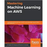 【预订】Mastering Machine Learning on AWS 9781789349795