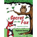 【预订】A Secret for the Fox: Inspired by an Old Story