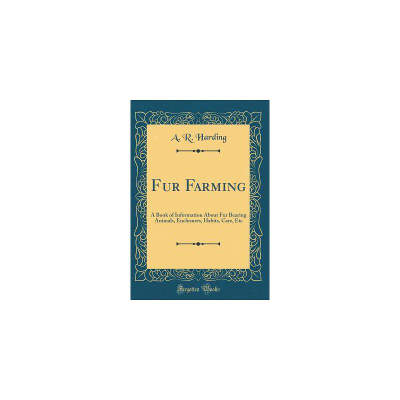 【预订】Fur Farming: A Book of Information about Fur Bearing Animals, Enclosures, Habits, Care, Etc (Classic Reprint) 预订商品,需要1-3个月发货,非质量问题不接受退换货。