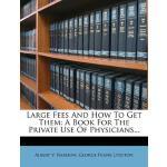 【预订】Large Fees and How to Get Them: A Book for the Private