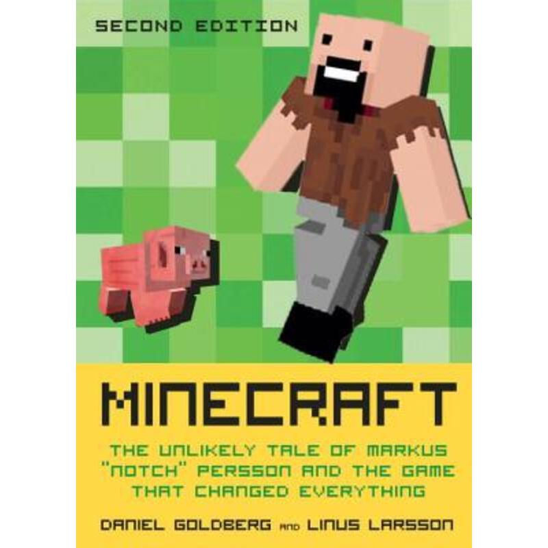 "Minecraft, Second Edition: The Unlikely Tale of Markus ""Notch"" Persson and the G"