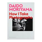 现货包邮 Daido Moriyama: How I Take Photographs 森山大道 我如何创造 森山大道