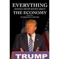 【预订】Everything Donald Trump Knows about the Economy
