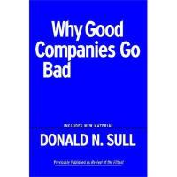 Why Good Companies Go Bad and How Great Managers Remake The