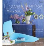 Tricia Guild Flower Sense: The Art of Decorating with Bouqu