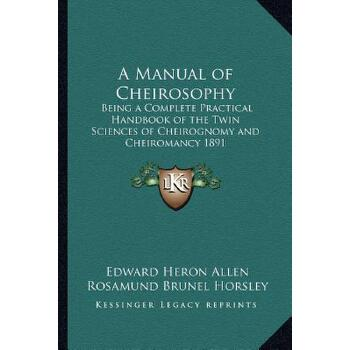 【预订】A Manual of Cheirosophy: Being a Complete Practical Handbook of the Twin Sciences of Cheirognomy and Cheiromancy 1891 预订商品,需要1-3个月发货,非质量问题不接受退换货。