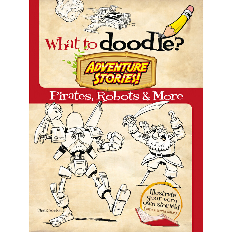 What to Doodle? Adventure Stories!: Pirates, Robots and More 按需印刷商品,15天发货,非质量问题不接受退换货。