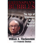 Greenspans Bubbles The Age of Ignorance at the Federal Rese