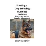 【预订】Starting a Dog Breeding Business: Step by Step How to G
