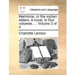 【预订】Hermione, or the Orphan Sisters. a Novel. in Four Volum