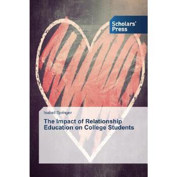 【预订】The Impact of Relationship Education on College Students 预订商品,需要1-3个月发货,非质量问题不接受退换货。
