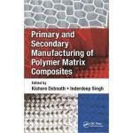 【预订】Primary and Secondary Manufacturing of Polymer Matrix C