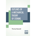 【预订】Outlines Of A Mechanical Theory Of Storms: Containing T