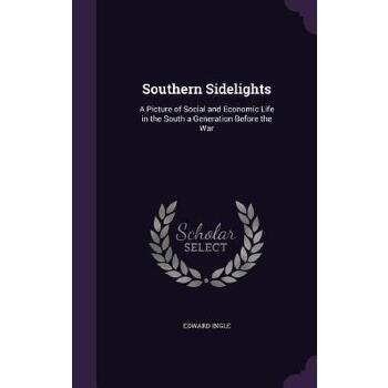 【预订】Southern Sidelights: A Picture of Social and Economic Life in the South a Generation Before the War 预订商品,需要1-3个月发货,非质量问题不接受退换货。
