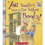 【预订】You Wouldn't Want to Live Without Books!