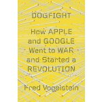 Dogfight: How Apple and Google Went to War and Started a Re