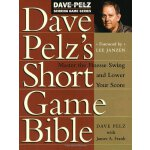 Dave Pelz's Short Game Bible: Master the Finesse Swing and