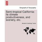 【预订】Semi-Tropical California: Its Climate Productiveness, a