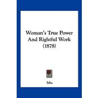 【预订】Woman's True Power and Rightful Work (1878)