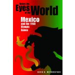 Before the Eyes of the World: Mexico and the 1968 Olympic G