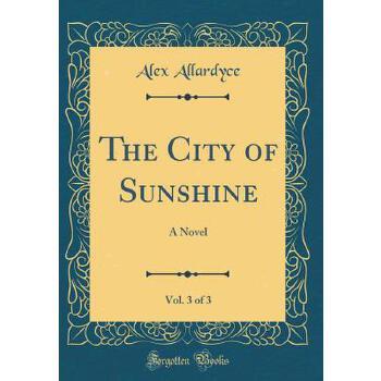 【预订】The City of Sunshine, Vol. 3 of 3: A Novel (Classic Reprint) 预订商品,需要1-3个月发货,非质量问题不接受退换货。