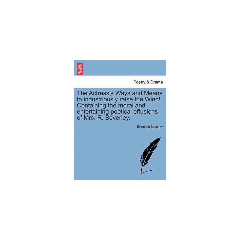 【预订】The Actress's Ways and Means to Industriously Raise the Wind! Containing the Moral and Entertaining Poetical Effusions of Mrs. R. Beverley. 预订商品,需要1-3个月发货,非质量问题不接受退换货。