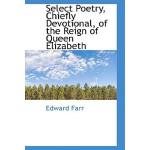 【预订】Select Poetry, Chiefly Devotional, of the Reign of Quee