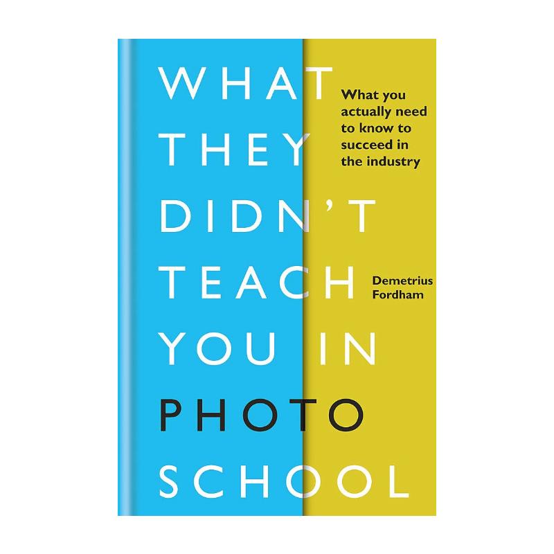 现货 摄影学校没有教你的东西 英文原版 What They Didn't Teach You in Photo School 你需要知道什么才能在这个行业成功 摄影学校没有教你的东西 英文原版 What They Didn't Teach You in Photo School 你需要知道什么才能在这个