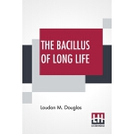 【预订】The Bacillus Of Long Life: A Manual Of The Preparation