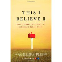 This I Believe II: More Personal Philosophies of Remarkable