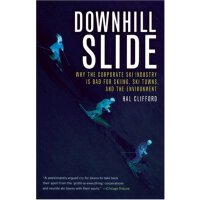Downhill Slide: Why the Corporate Ski Industry is Bad for S