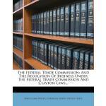 【预订】The Federal Trade Commission: And the Regulation of Bus
