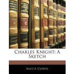 【预订】Charles Knight: A Sketch