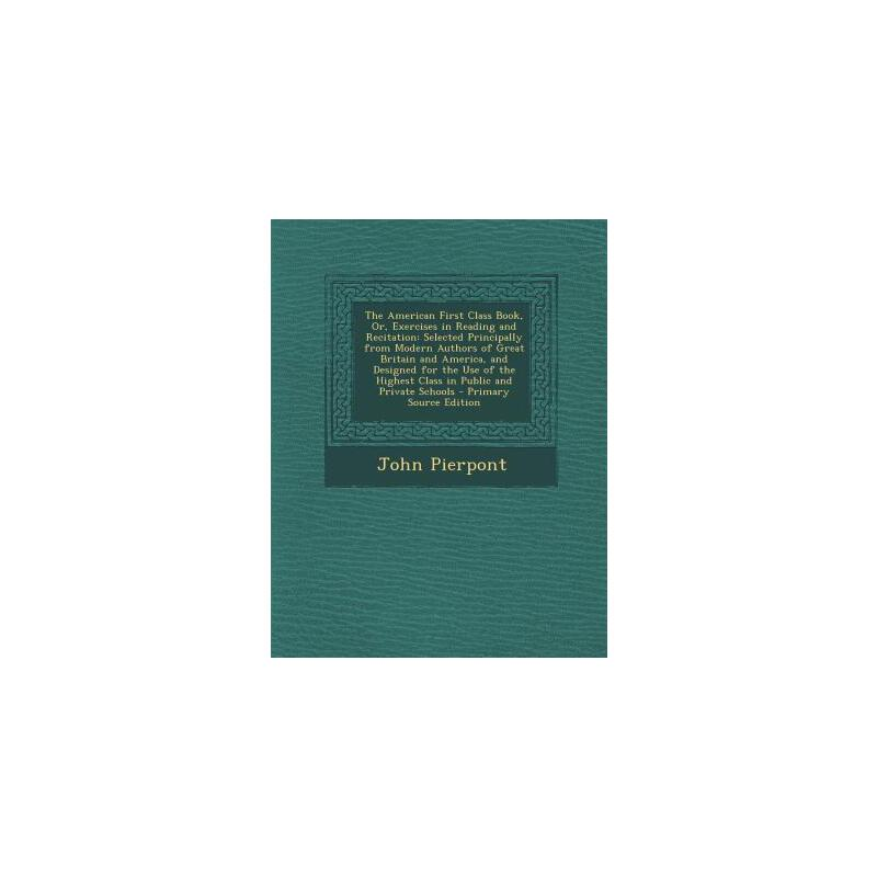 【预订】The American First Class Book, Or, Exercises in Reading and Recitation: Selected Principally from Modern Authors of Great Britain and America, and Des 预订商品,需要1-3个月发货,非质量问题不接受退换货。