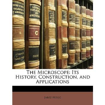 【预订】The Microscope: Its History, Construction, and Applications 预订商品,需要1-3个月发货,非质量问题不接受退换货。