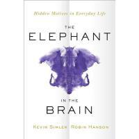 【预订】The Elephant in the Brain: Hidden Motives in Everyday L
