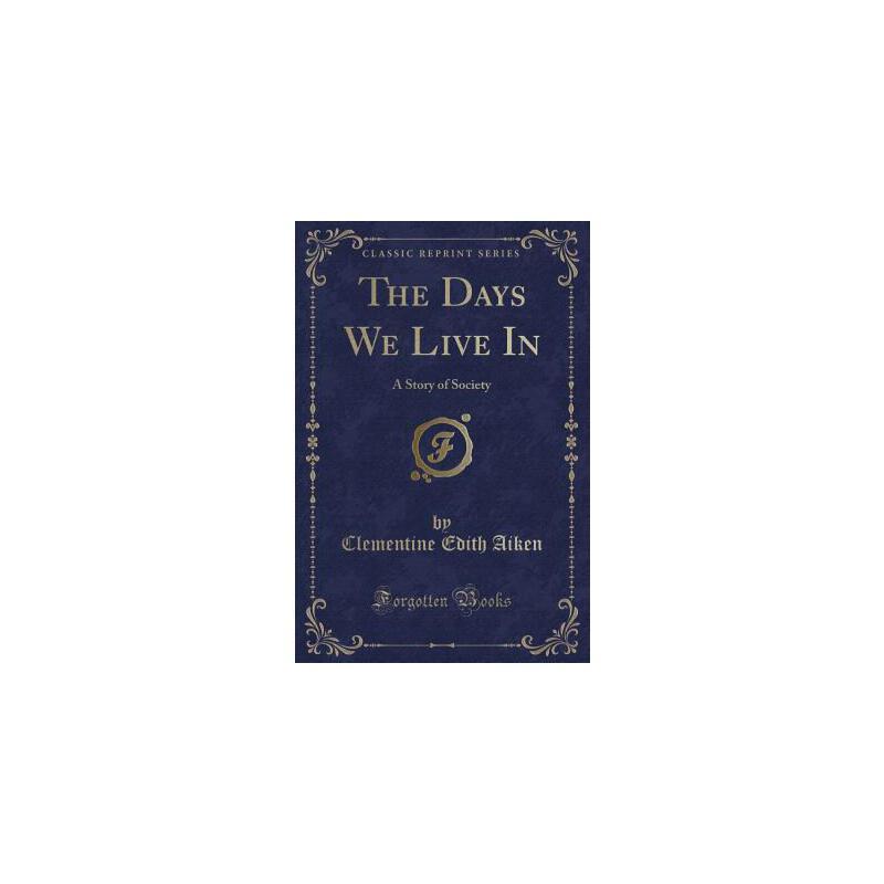 【预订】The Days We Live in: A Story of Society (Classic Reprint) 预订商品,需要1-3个月发货,非质量问题不接受退换货。