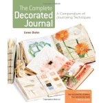 The Complete Decorated Journal: A Compendium of Journaling