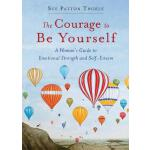 【预订】The Courage to Be Yourself: A Woman's Guide to Emotiona