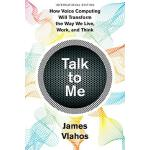 Talk to Me: How Voice Computing Will Transform the Way We L