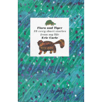 Eric Carle: Flora and Tiger (19 very short stories from my