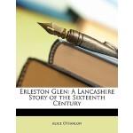 【预订】Erleston Glen: A Lancashire Story of the Sixteenth Cent