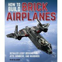 英文原版 如何用积木造飞机 How To Build Brick Airplanes: Detailed LEGO D