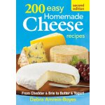 200 Easy Homemade Cheese Recipes: From Cheddar and Brie to