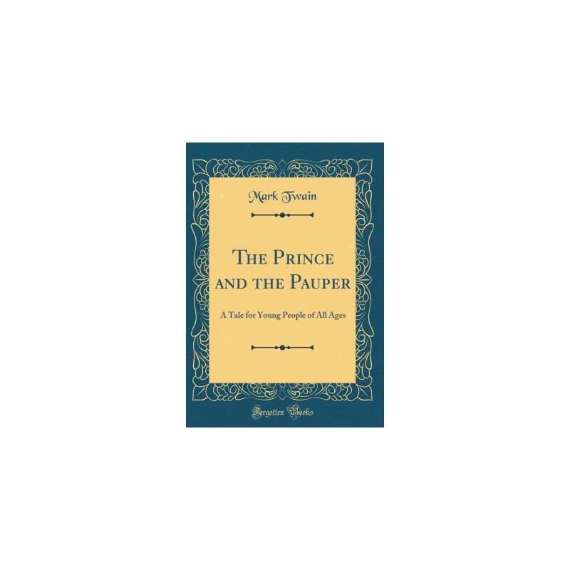 【预订】The Prince and the Pauper: A Tale for Young People of All Ages (Classic Reprint) 预订商品,需要1-3个月发货,非质量问题不接受退换货。