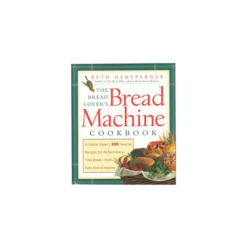 【预订】The Bread Lover's Bread Machine Cookbook  A Master Baker's 300 Favorite Recipes for Perfect-Every-Time Bread-From Every Kind of Machine 预订商品,需要1-3个月发货,非质量问题不接受退换货。
