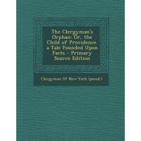 【预订】The Clergyman's Orphan: Or, the Child of Providence. a