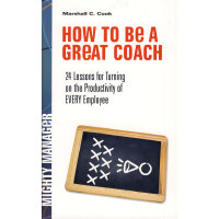 How to Be a Great Coach 24 Lessons for Turning on the Produc